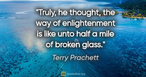 "Terry Prachett quote: ""Truly, he thought, the way of enlightenment is like unto half..."""