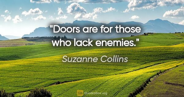 "Suzanne Collins quote: ""Doors are for those who lack enemies."""