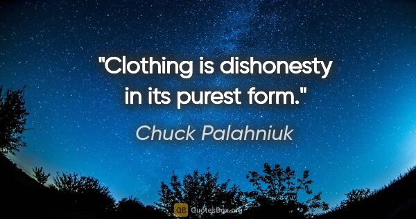 "Chuck Palahniuk quote: ""Clothing is dishonesty in its purest form."""
