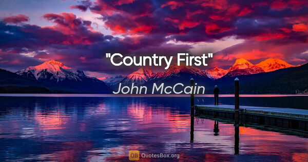 "John McCain quote: ""Country First"""