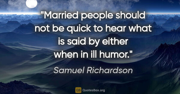 "Samuel Richardson quote: ""Married people should not be quick to hear what is said by..."""