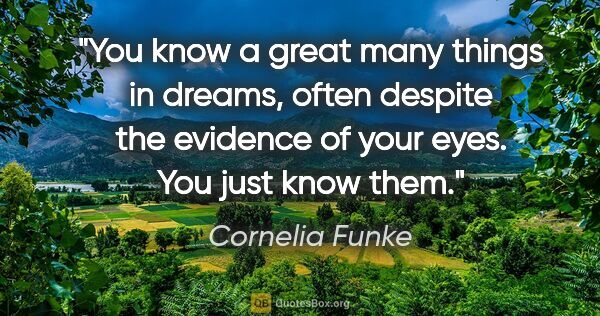 "Cornelia Funke quote: ""You know a great many things in dreams, often despite the..."""