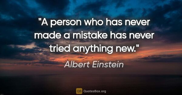 "Albert Einstein quote: ""A person who has never made a mistake has never tried anything..."""