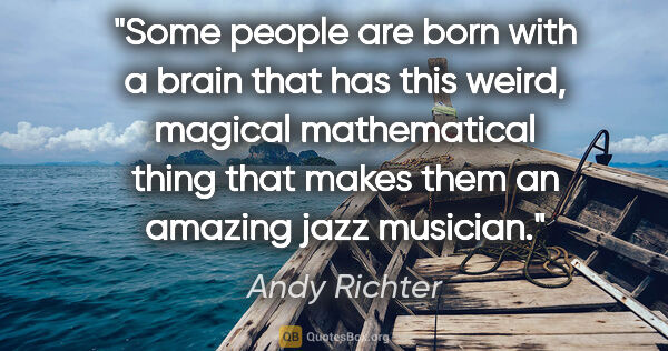 "Andy Richter quote: ""Some people are born with a brain that has this weird, magical..."""