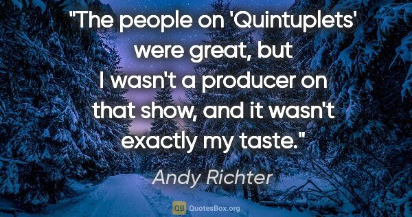 "Andy Richter quote: ""The people on 'Quintuplets' were great, but I wasn't a..."""