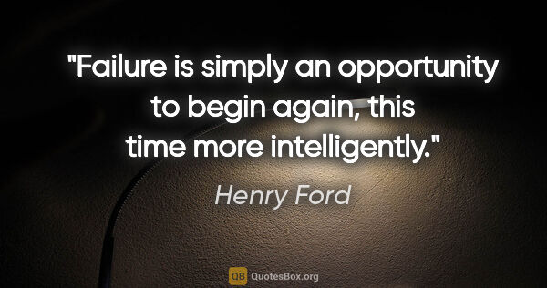 "Henry Ford quote: ""Failure is simply an opportunity to begin again, this time..."""