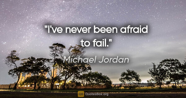 "Michael Jordan quote: ""I've never been afraid to fail."""