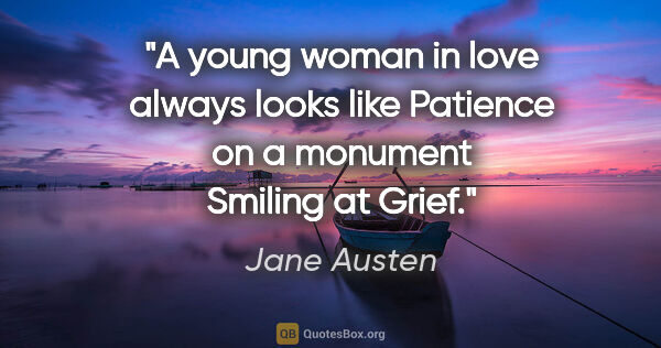 "Jane Austen quote: ""A young woman in love always looks like Patience on a monument..."""