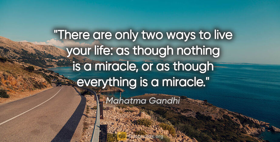 "Mahatma Gandhi quote: ""There are only two ways to live your life: as though nothing..."""