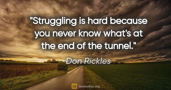 "Don Rickles quote: ""Struggling is hard because you never know what's at the end of..."""