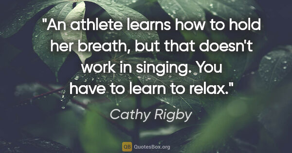 "Cathy Rigby quote: ""An athlete learns how to hold her breath, but that doesn't..."""