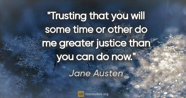"Jane Austen quote: ""Trusting that you will some time or other do me greater..."""