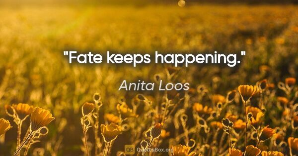 "Anita Loos quote: ""Fate keeps happening."""