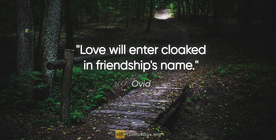 "Ovid quote: ""Love will enter cloaked in friendship's name."""