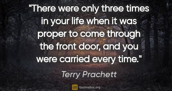 "Terry Prachett quote: ""There were only three times in your life when it was proper to..."""