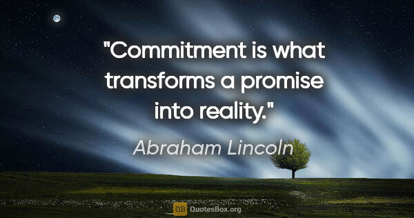 "Abraham Lincoln quote: ""Commitment is what transforms a promise into reality."""