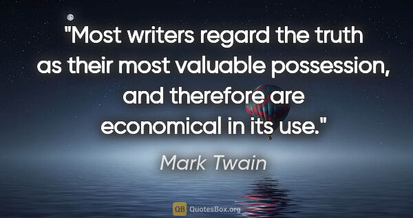 "Mark Twain quote: ""Most writers regard the truth as their most valuable..."""