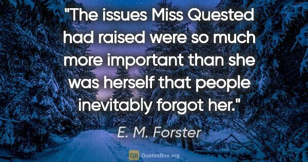 "E. M. Forster quote: ""The issues Miss Quested had raised were so much more important..."""