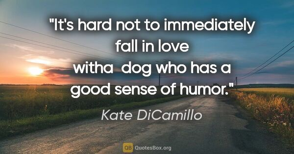 "Kate DiCamillo quote: ""It's hard not to immediately fall in love witha  dog who has a..."""