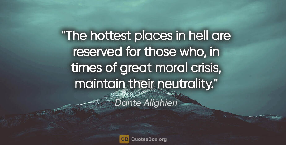 """Dante Alighieri quote: """"The hottest places in hell are reserved for those who, in..."""""""