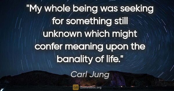 "Carl Jung quote: ""My whole being was seeking for something still unknown which..."""