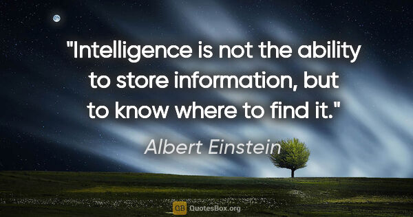 "Albert Einstein quote: ""Intelligence is not the ability to store information, but to..."""