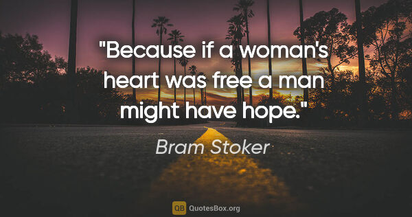 "Bram Stoker quote: ""Because if a woman's heart was free a man might have hope."""