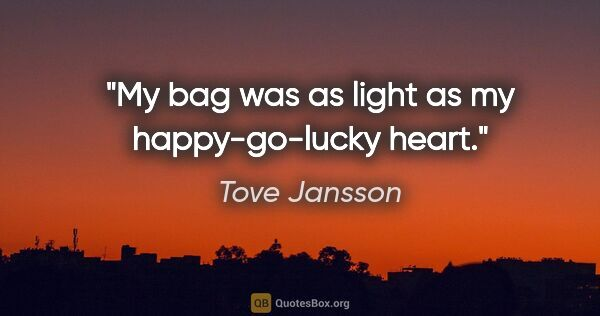 "Tove Jansson quote: ""My bag was as light as my happy-go-lucky heart."""