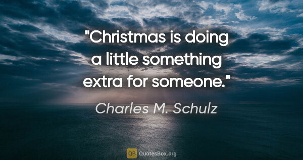 "Charles M. Schulz quote: ""Christmas is doing a little something extra for someone."""
