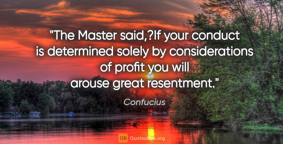 "Confucius quote: ""The Master said,?If your conduct is determined solely by..."""