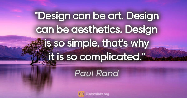 "Paul Rand quote: ""Design can be art. Design can be aesthetics. Design is so..."""
