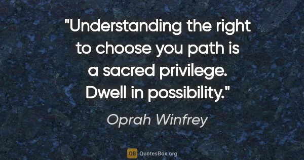 "Oprah Winfrey quote: ""Understanding the right to choose you path is a sacred..."""