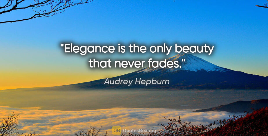 "Audrey Hepburn quote: ""Elegance is the only beauty that never fades."""