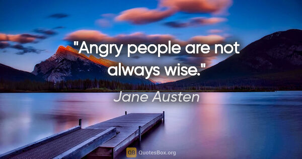 "Jane Austen quote: ""Angry people are not always wise."""
