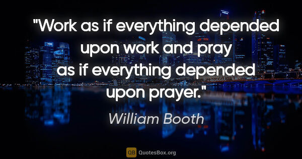 "William Booth quote: ""Work as if everything depended upon work and pray as if..."""