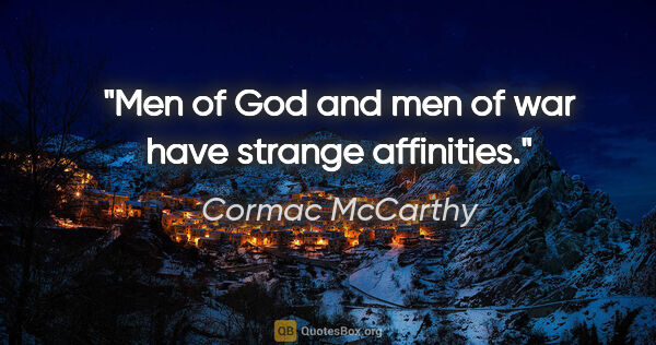 "Cormac McCarthy quote: ""Men of God and men of war have strange affinities."""