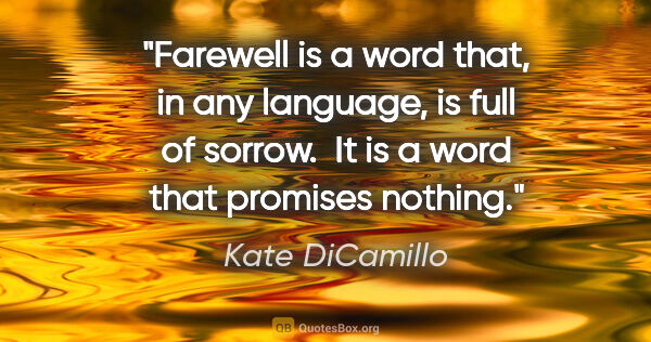 "Kate DiCamillo quote: ""Farewell is a word that, in any language, is full of sorrow. ..."""