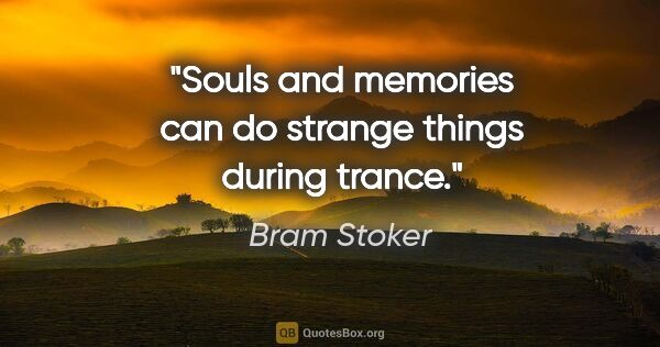"Bram Stoker quote: ""Souls and memories can do strange things during trance."""