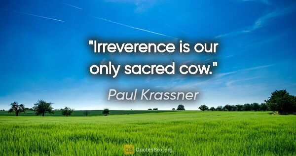 "Paul Krassner quote: ""Irreverence is our only sacred cow."""