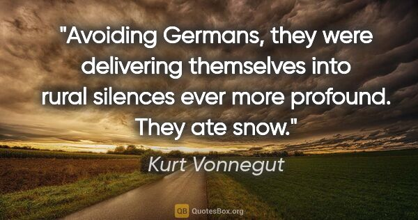 "Kurt Vonnegut quote: ""Avoiding Germans, they were delivering themselves into rural..."""