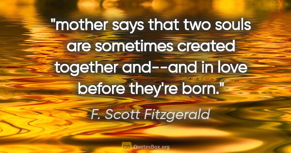 "F. Scott Fitzgerald quote: ""mother says that two souls are sometimes created together..."""