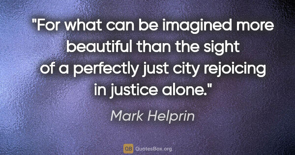 "Mark Helprin quote: ""For what can be imagined more beautiful than the sight of a..."""