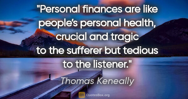 "Thomas Keneally quote: ""Personal finances are like people's personal health, crucial..."""