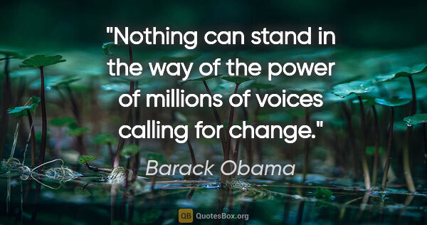 "Barack Obama quote: ""Nothing can stand in the way of the power of millions of..."""
