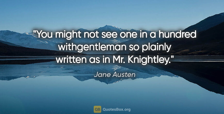 """Jane Austen quote: """"You might not see one in a hundred withgentleman so plainly..."""""""