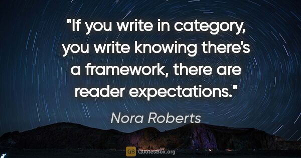 "Nora Roberts quote: ""If you write in category, you write knowing there's a..."""
