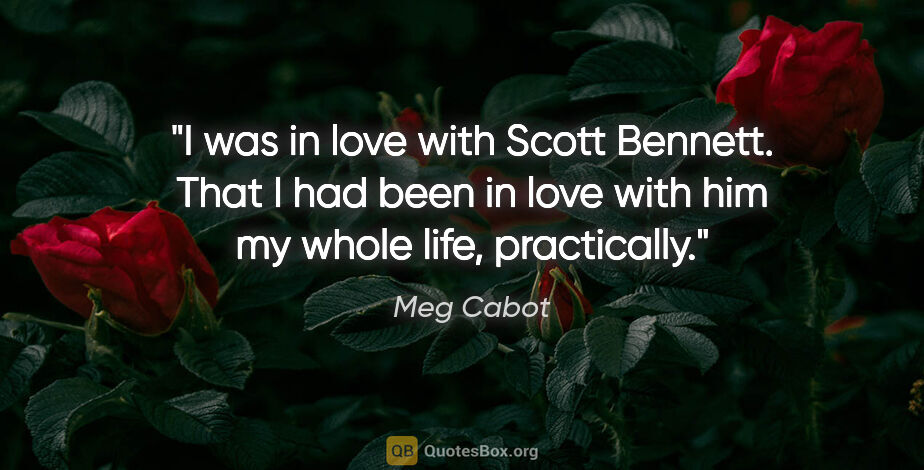 "Meg Cabot quote: ""I was in love with Scott Bennett. That I had been in love with..."""