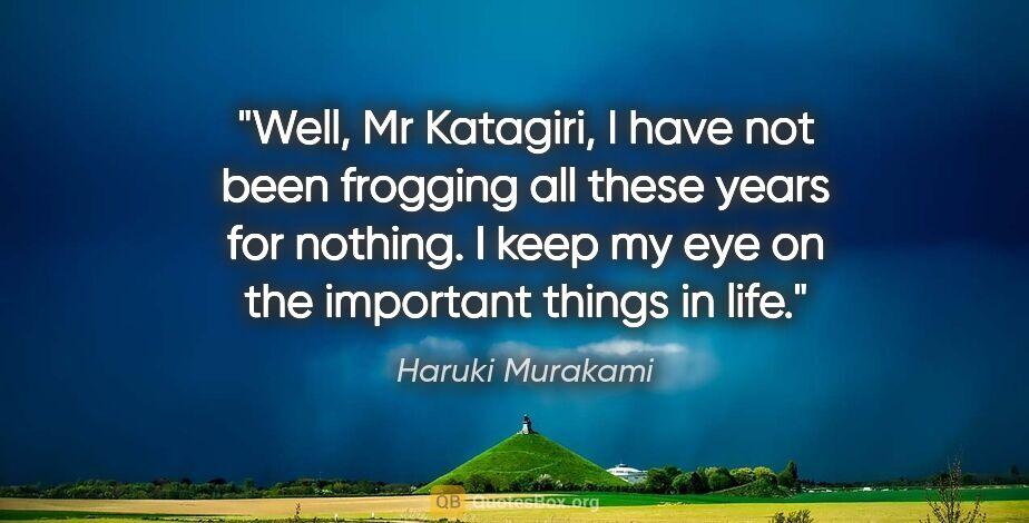 "Haruki Murakami quote: ""Well, Mr Katagiri, I have not been frogging all these years..."""
