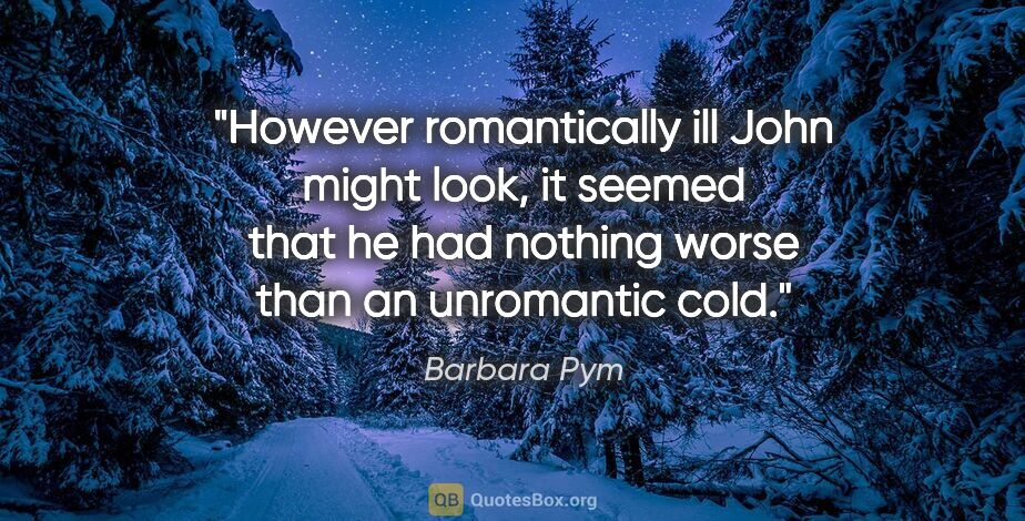 """Barbara Pym quote: """"However romantically ill John might look, it seemed that he..."""""""
