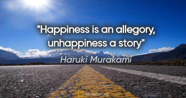 "Haruki Murakami quote: ""Happiness is an allegory, unhappiness a story"""